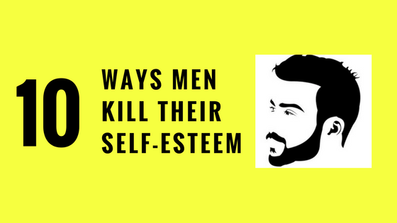 ten ways men kill self esteem