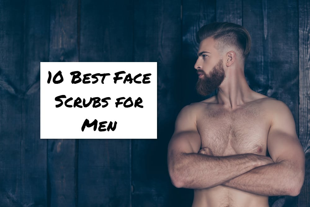 10 Best Exfoliating Face Scrubs For Men Reviewed All Skin Types